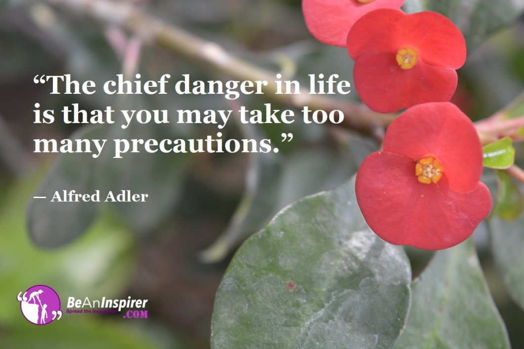 The-chief-danger-in-life-is-that-you-may-take-too-many-precautions-Alfred-Adler-Top-100-Life-Quotes-Be-An-Inspirer