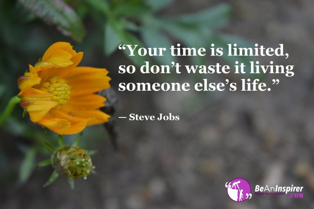 Your-time-is-limited-so-dont-waste-it-living-someone-elses-life-Steve-Jobs-Top-100-Life-Quotes-Be-An-Inspirer