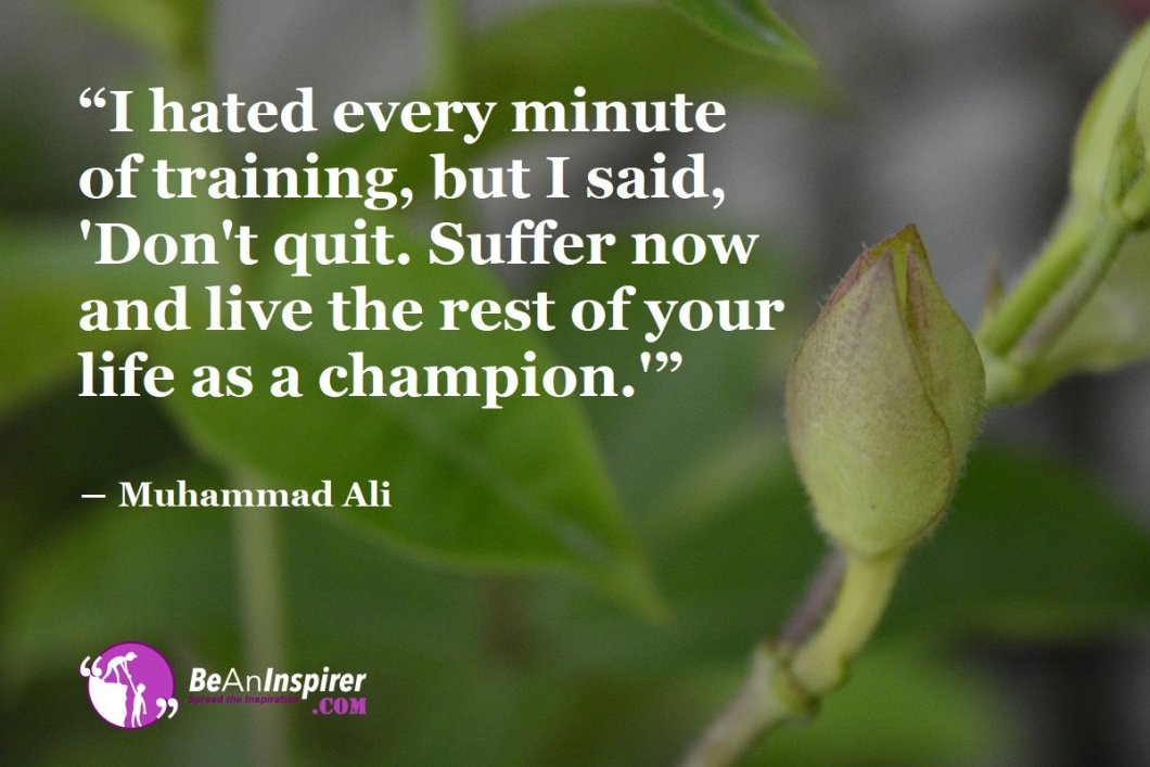 I-hated-every-minute-of-training-but-I-said-Dont-quit-Suffer-now-and-live-the-rest-of-your-life-as-a-champion-Muhammad-Ali-Sports-Quotes-Be-An-Inspirer