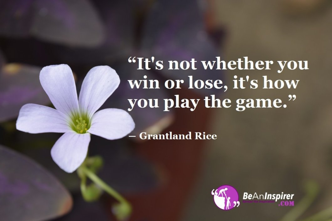 Its-not-whether-you-win-or-lose-its-how-you-play-the-game-Grantland-Rice-Sports-Quote-Be-An-Inspirer