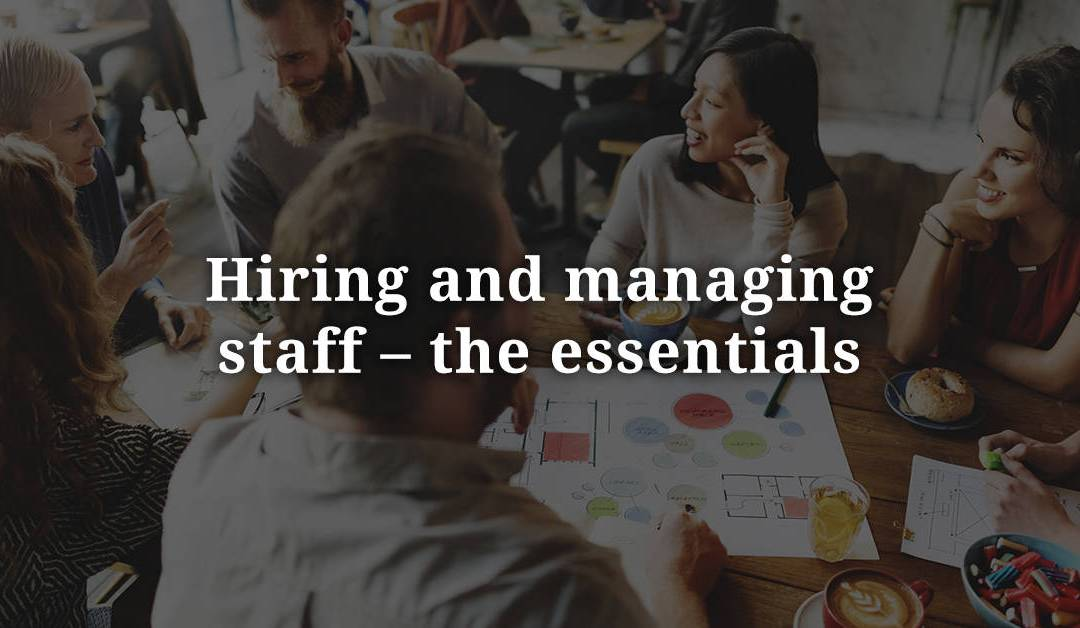 Hiring and managing staff – the essentials
