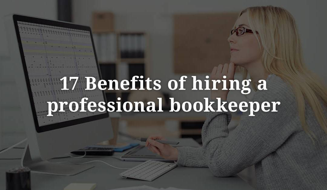 17 Benefits Of Hiring A Professional Bookkeeper