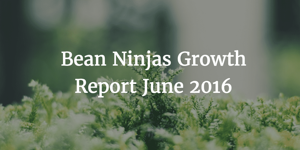 Bean Ninjas Growth Report June 2016