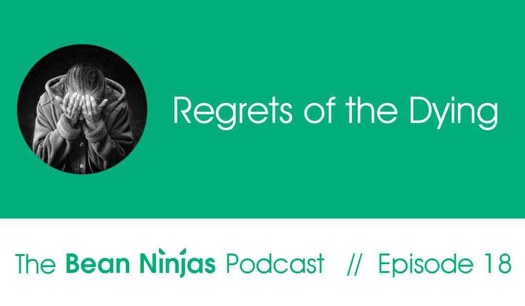 18. Regrets of the Dying – The Importance of Family & Friends