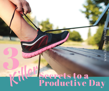 3 productivity secrets to supercharge your day | Be a Pro Writer