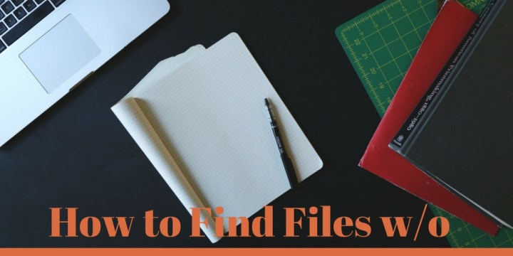 How to Find Files without Cleaning off Your Desk