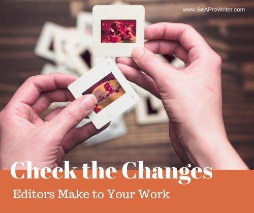 Check the Changes Editors Do to Your Work | Be a Pro Writer