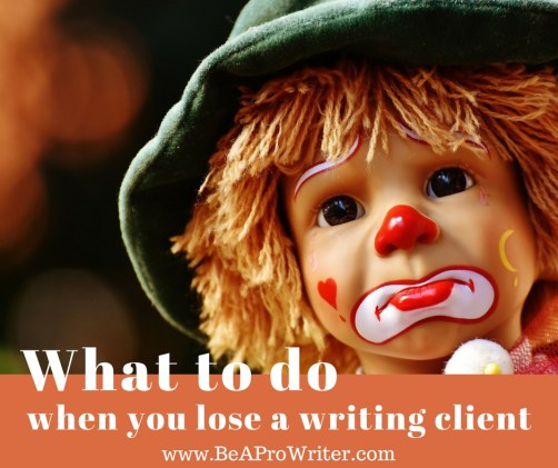 What to do when you lose a writing client | Be a Pro Writer
