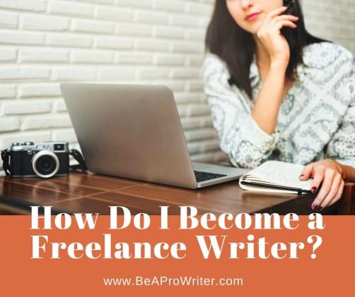 How Do I Become a Freelance Writer | Be a Pro Writer.com