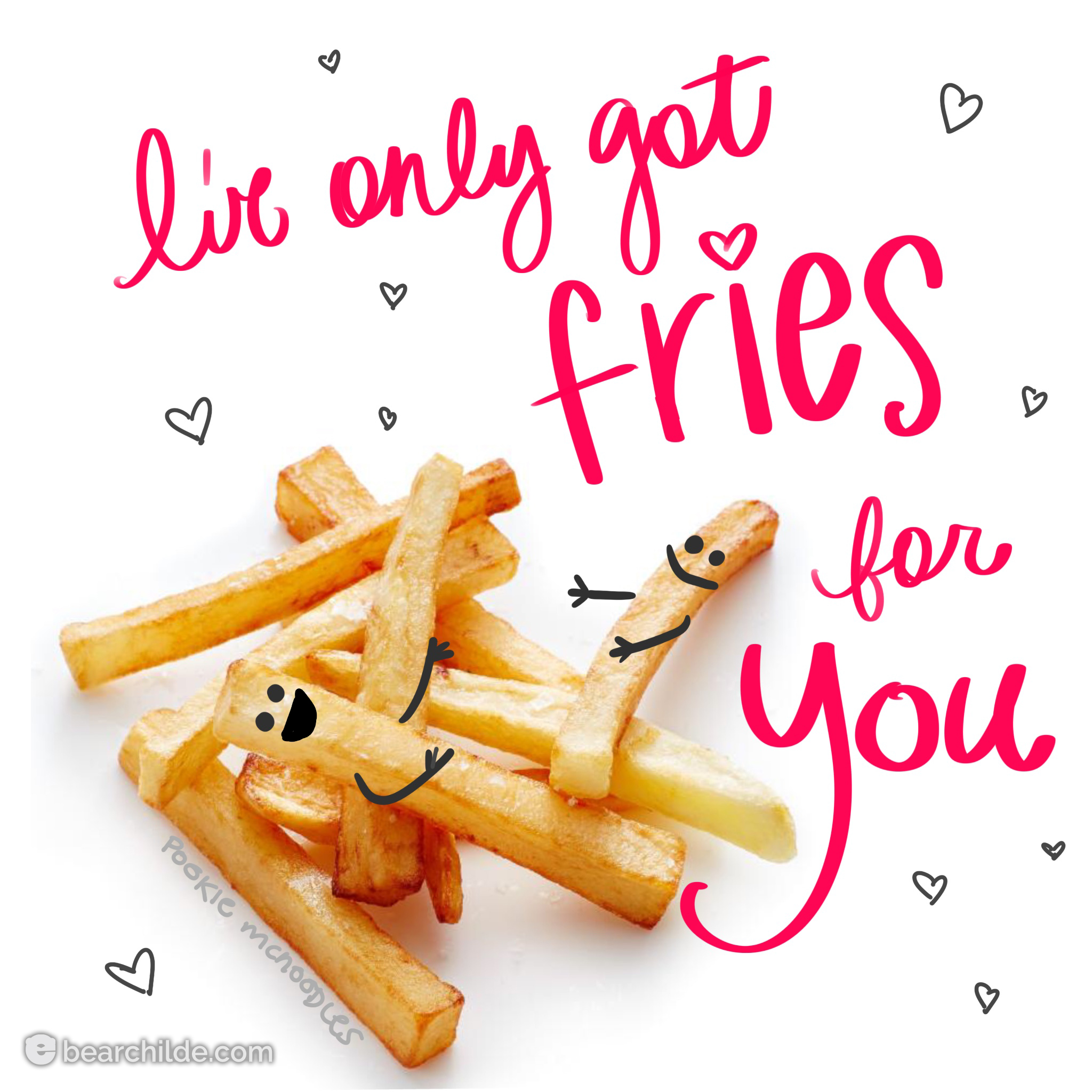 I've only got fries for you