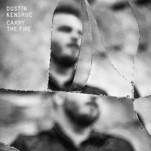 Dustin Kensrue Carry The Fire Cover