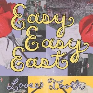 Loose Tooth Easy Easy East Album Art
