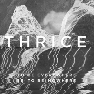 Thrice - To Be Everywhere Is To Be Nowhere (2016, Vagrant Records)