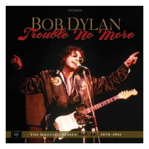 Bob Dylan - The Bootleg Series Vol. 13: Trouble No More