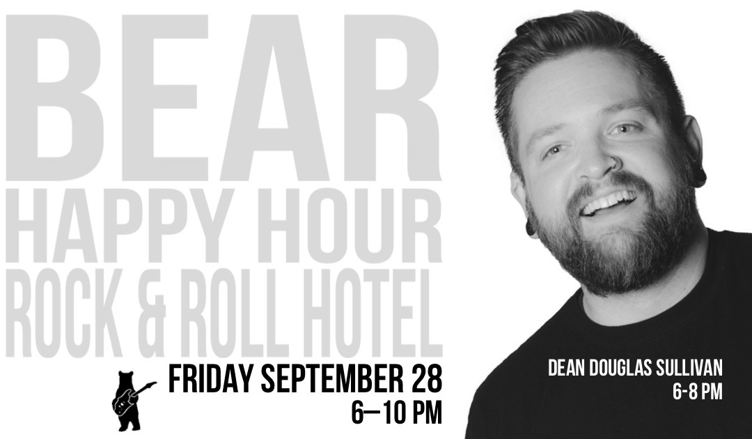 Dean Douglas Sullivan – Bear Happy Hour at Rock & Roll Hotel – September 28, 2018