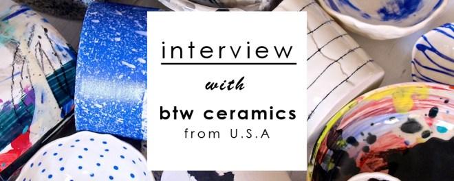 btw ceramics ショートインタビュー