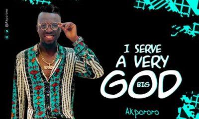 "[Music] Akpororo – ""I Serve A Very Big God"" 19"