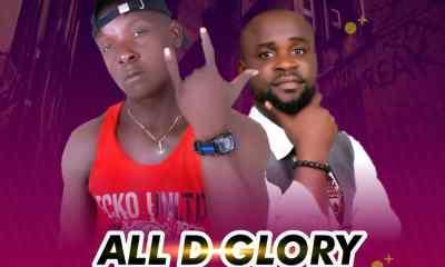 "[Music] Ngoz B -""All D Glory"" Ft Ayeboy 2"