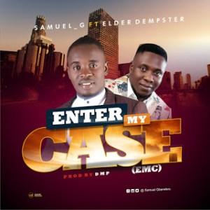 "[Music] Samuel-G –"" Enter My Case"" Ft Elder Dempster (Prod. DMP) 4"