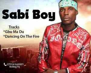 Sabi Boy - Gbu Ma Du + Dancing on the fire (Download Audio) 24