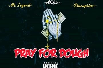 "Atibo -""Pray For Dough"" Ft Mr Legend & Bravoprinz 9"