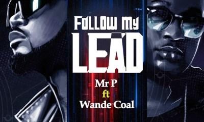 "Mr P – ""Follow My Lead"" ft. Wande Coal 8"