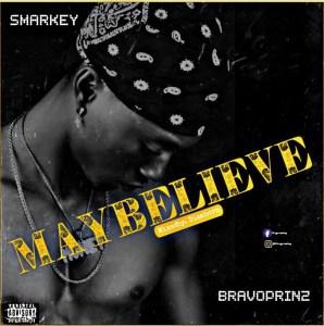 "Smarkey -""May Believe"" Ft Bravoprinz 4"