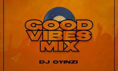 """Dj Oyinzi -""""Good Vibes Mix"""" 1"""