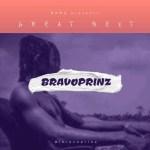 "Bravoprinz -""Great Next"" (EP) Featuring 6kyl4rk, Smarkey, Mr Legend, Wjay, Gee Real 4"