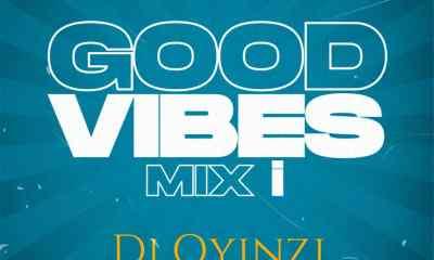 """Dj Oyinzi -""""Good Vibes Mix I"""" 9"""