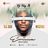 DJ Big N ft Dr. Sid & Wizkid – Erima