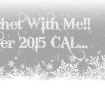 Crochet With Me… Winter 2015 CAL!!  Week 8