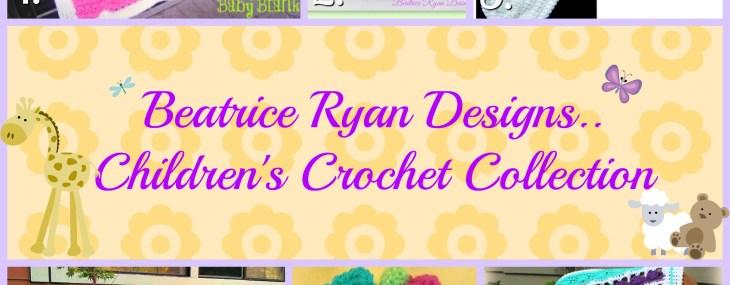 Children's Crochet Collection… By Beatrice Ryan Designs!