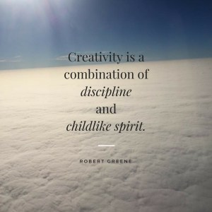 Creativity is a combination ofdisciplineandchildlike spirit. (1)