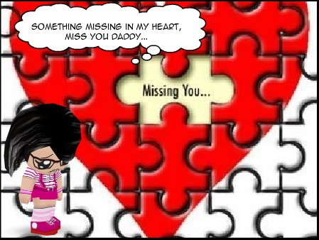 """""""Something missing in my heart, life is not complete without you, miss you Daddy..."""""""
