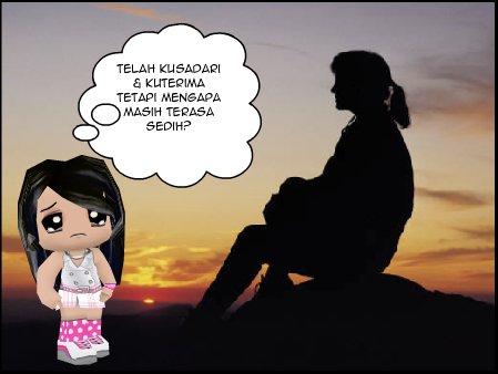 """""""Telah kusadari, telah kupahami, telah kuterima dan telah kupilih... tetapi mengapa masih terasa sedih?"""" ~Jakarta, 28 September 2009~"""