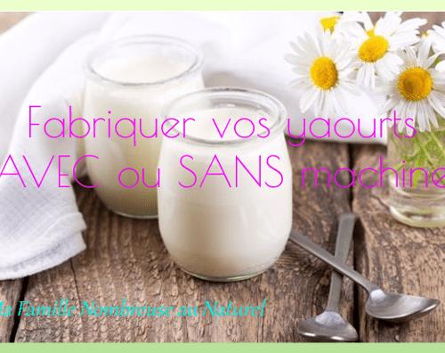 Fabriquer tous vos yaourts AVEC ou SANS machine