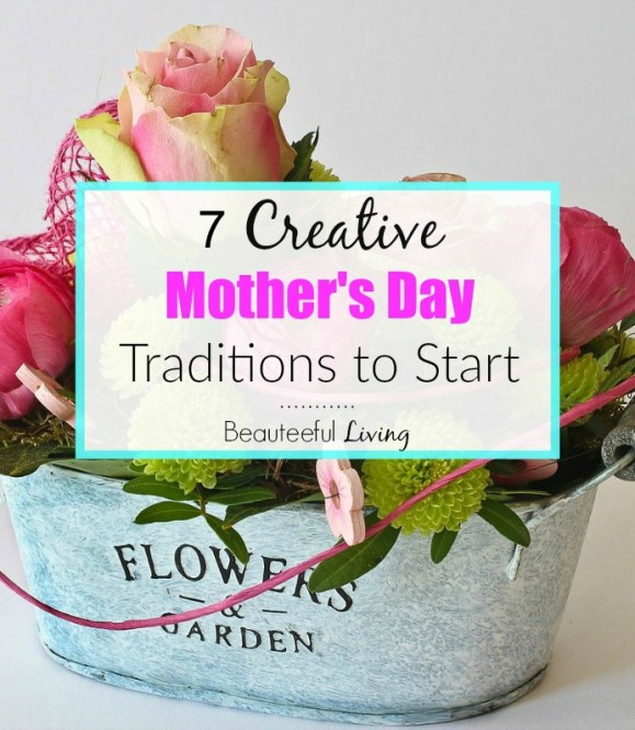 7 Creative Mother's Day Traditions to Start - Beauteeful Living