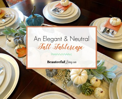 Elegant and Neutral Tablescape - Beauteeful Living