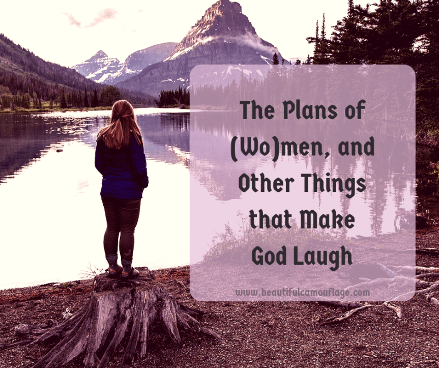 The Plans of (Wo)men, and Other Things that Make God Laugh