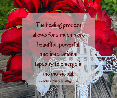 The healing process allows for a much more beautiful, powerful, inspirational tapestry to emerge.