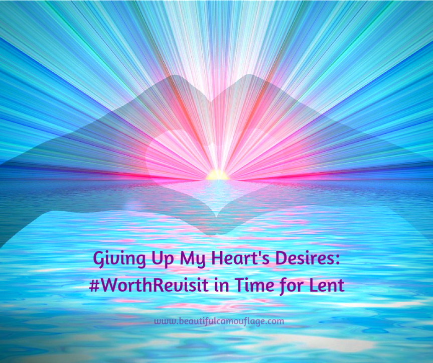 Giving Up My Heart's Desires: #WorthRevisit in Time for Lent