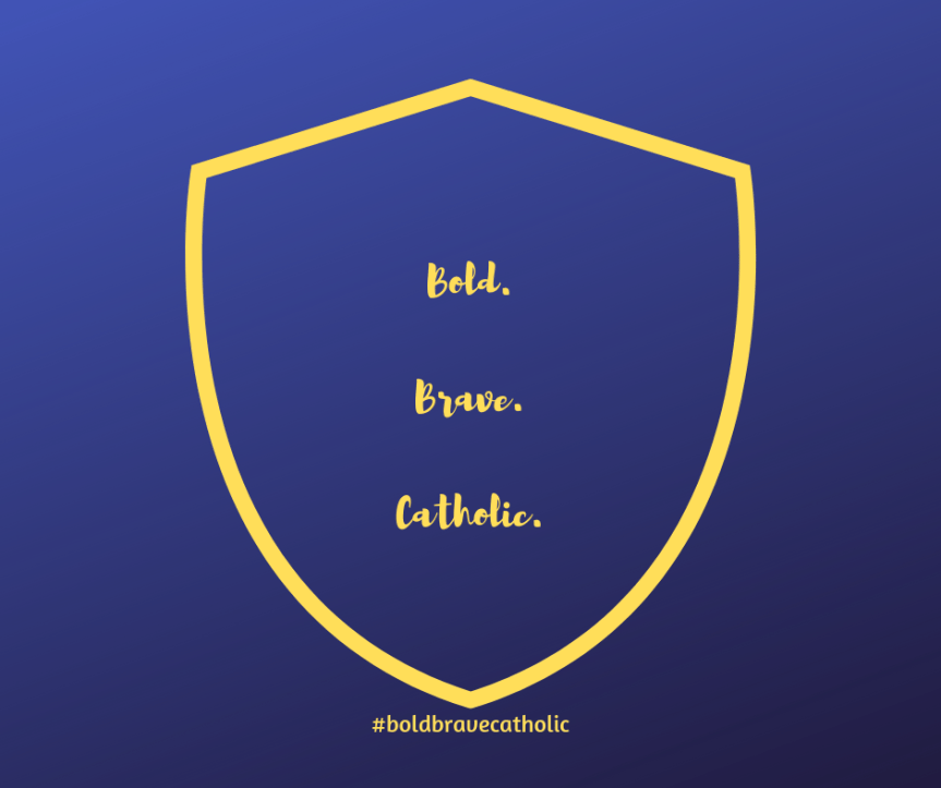 "Blue background with yellow shield outline. Inside the shied are the words ""Bold. Brave. Catholic"". Under the shield is the hashtag #boldbravecatholic #beautifulcamouflage"