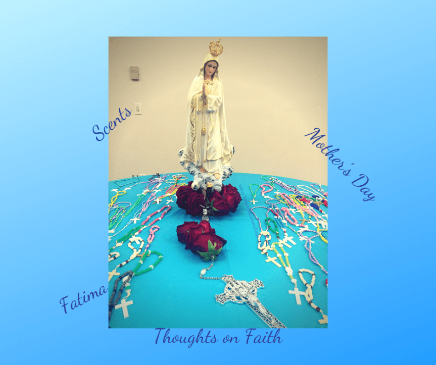 Scents, Mother's Day, & Fatima: Thoughts on Faith