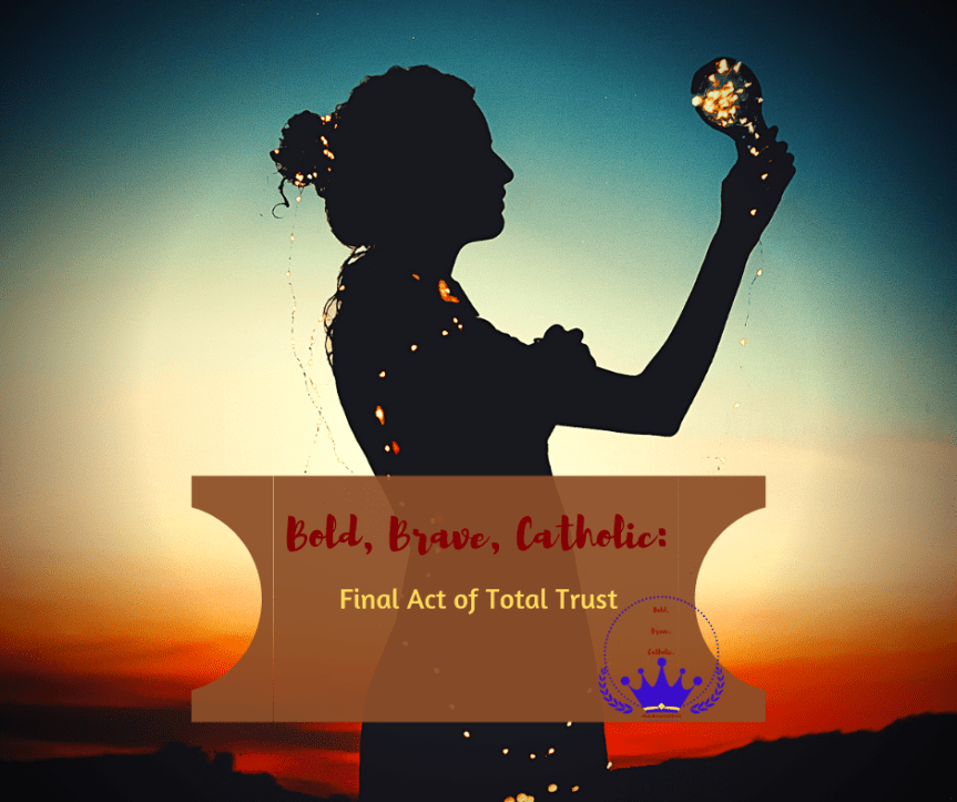 "Woman's silhouette covered in little lights, holding a lightbulb up to the sky. Title ""Bold, Brave, Catholic: Final Act of Total Trust"" in foreground with Bold, Brave, Catholic logo. #boldbravecatholic #beautifulcamouflage #faith"
