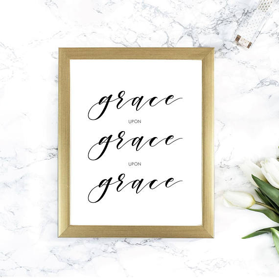 Grace upon grace upon grace printable