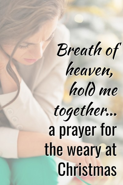 """Breath of heaven, hold me together..."" a prayer for the weary at Christmas"