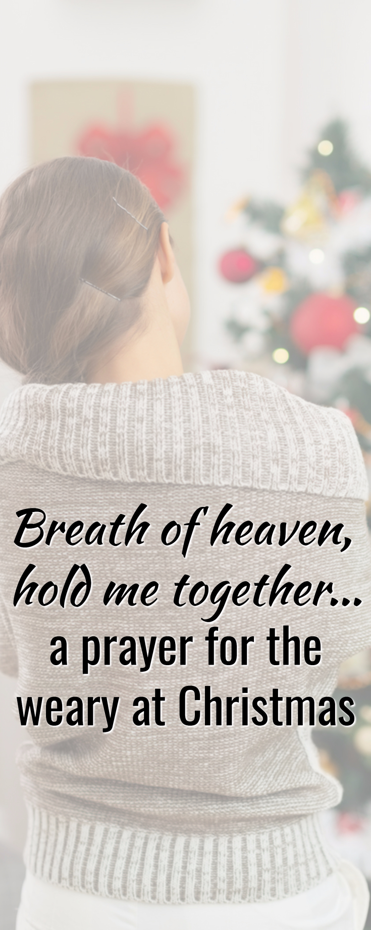"""""""Breath of heaven, hold me together..."""" a prayer for the weary at Christmas"""