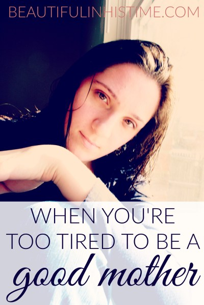 TOO TIRED TO BE A GOOD MOTHER