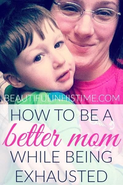 better mom while exhausted